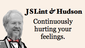 JSLint & Hudson: Continually hurting your feelings.